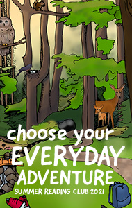 Choose your Everyday Adventure Summer Reading Club 2021